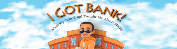 A cartoon child holding money standing below the title: I Got Bank! What my grandad taught me about money.